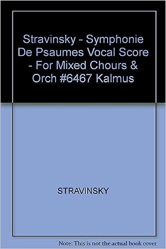 Pdb ebook téléchargement gratuitStravinsky - Symphonie De Psaumes Vocal Score - For Mixed Chours & Orch #6467 Kalmus B000W1XOSC (Littérature Française) ePub