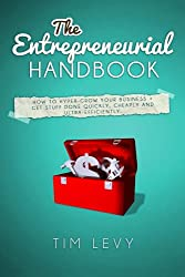 The Entrepreneurial Handbook: Using Elance, Fiverr and Small Business Tools to get work Outsourced with Virtual Team Building and be an Effortless and Lean Entrepreneur