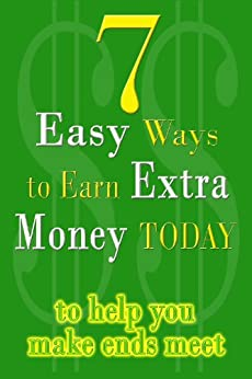 7 Easy Ways To Earn Extra Money Today to help you make ends meet - 2016 Edition by [Thornton, EJ, JC Craig]