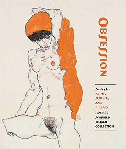 Obsession: Nudes by Klimt, Schiele, and Picasso from the Scofield Thayer Collection ()
