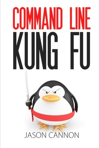 Command Line Kung Fu: Bash Scripting Tricks, Linux Shell Programming Tips, and Bash One-liners por Jason Cannon