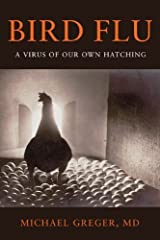 Bird Flu: A Virus of Our Own Hatching by Michael Greger (2006-11-15) Hardcover