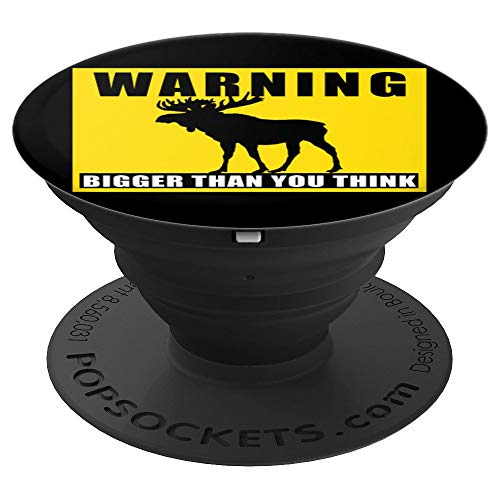 - Warning Sign Moose Bigger Than You Think - PopSockets Grip and Stand for Phones and Tablets