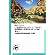 La sécheresse, l'eau et l'homme dans le bassin versant du haut Sebou: Moyen Atlas Septentrional – Maroc