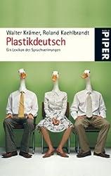 Plastikdeutsch: Ein Lexikon der Sprachverirrungen