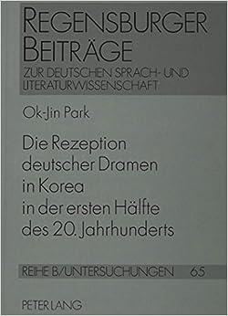 Die Rezeption Deutscher Dramen in Korea in Der Ersten Haelfte Des 20. Jahrhunderts (Regensburger Beitraege Zur Deutschen Sprach- Und Literaturwi)