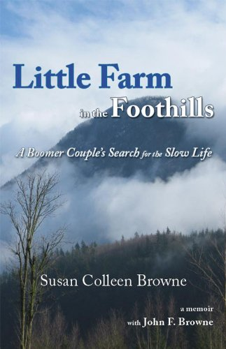 Little Farm in the Foothills: A Boomer Couple's Search for the Slow Life ()