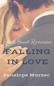 Falling In Love: Short, Sweet Romances by [Marzec, Penelope]