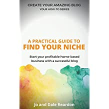 Blogging: A Practical Guide to Find Your Niche: Start Your Profitable Home-Based Business with a Successful Blog...