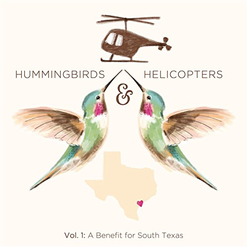 Hummingbirds & Helicopters, Vol 1: A Benefit for South Texas