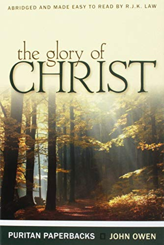 The Glory of Christ (Puritan Paperbacks: Treasures of John Owen for Today's Readers)
