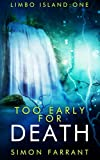 : Too Early for Death: Limbo Island trilogy book one.