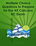 Multiple Choice Questions to Prepare for the AP Calculus BC Exam, Rita Korsunsky, 1484096479