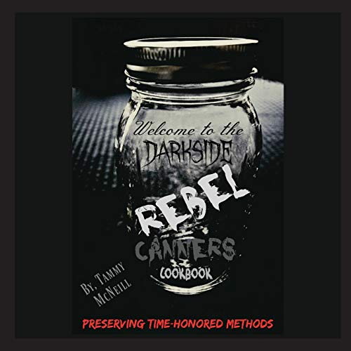 Rebel Canners Cookbook: Preserving Time-Honored Methods by Tammy McNeill