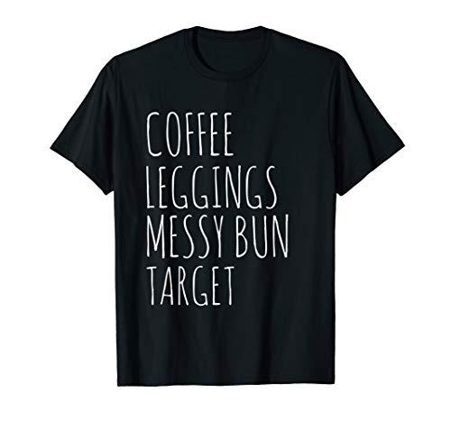 Women's Coffee Leggings Messy Bun Target Funny Coffee Shirt