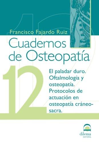 Cuadernos de Osteopatia 12: El paladar duro. Oftalmologia y osteopatia. Protocolos de actuacion en osteopatia craneo-sacral (Spanish Edition) [Francisco Fajardo Ruiz] (Tapa Blanda)