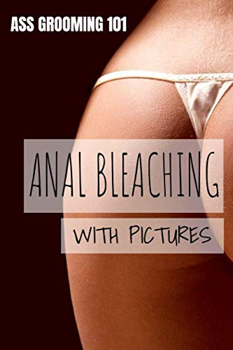 Ass Grooming 101 - Anal Bleaching With Pictures: 110 Page, Blank Lined Journal (Skin Bleaching Cream For Dark Inner Thighs)