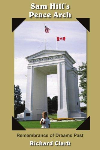 Sam Hill's Peace Arch: Remembrance of Dreams Past