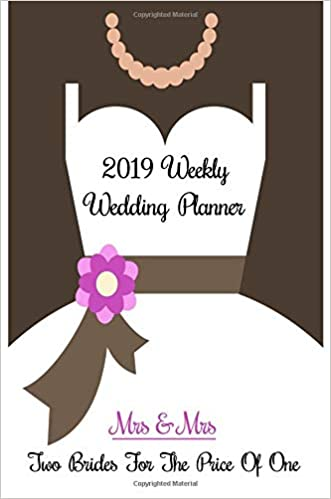2019 Weekly Wedding Planner Mrs Mrs Two Brides For The Price Of