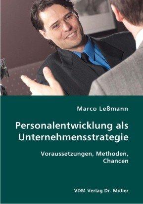 Personalentwicklung als Unternehmensstrategie: Voraussetzungen, Methoden, Chancen