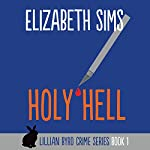 Holy Hell: Lillian Byrd Crime Series, Book 1 | Elizabeth Sims