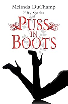 Fifty Shades of Puss in Boots (The Fifty Shades Of Jezebel Trilogy Book 2) by [DuChamp, Melinda]