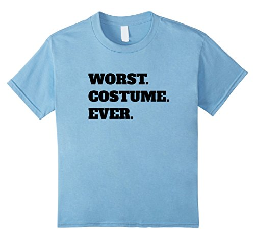 Kids Worst Costume Ever Funny Halloween Quote Saying T-Shirt 8 Baby Blue (Horrible Toddler Halloween Costumes)