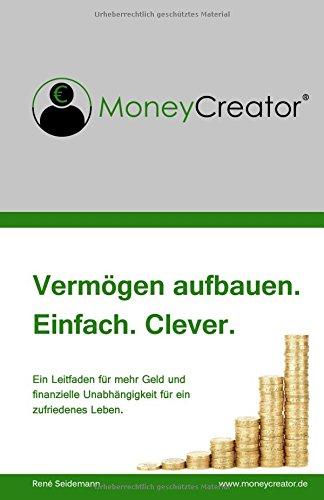 moneycreator-vermgen-aufbauen-einfach-clever-ein-leitfaden-fr-mehr-geld-am-ende-des-monats-und-finanzielle-unabhngigkeit-fr-ein-zufriedenes-leben
