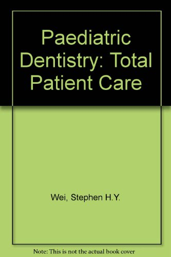 Pediatric Dentistry: Total Patient Care