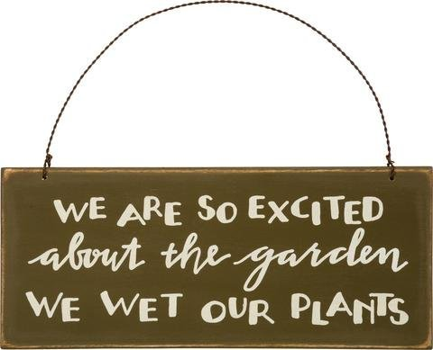 Garden Sign Plaque We are so Excited about the Garden We Wet Our Plants - Funny Clever Comical Olive Green Painted Wooden Sign with Wire Hanger - Home Patio Decor