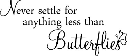Never Settle For Anything Less Than Butterflies