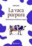 La vaca púrpura: Diferénciate para transformar tu negocio
