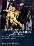 Lust und Liebe Sind Die Fittiche Zu Grossen Taten : Begegnungen Mit Historischen Statten des Genusses in Hessen, Vogt, Monika, 3795422914