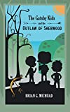 The Gatsby Kids and the Outlaw of Sherwood (The Adventures of the Gatsby Kids Book 1)