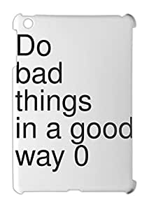 Do bad things in a good way 0 iPad mini - iPad mini 2 plastic case