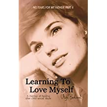 No Tears for my Father: Part 2: LEARNING to LOVE MYSELF: A memoir of healing after incest