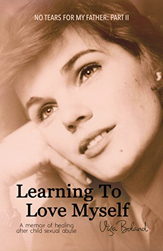 Book cover image for No Tears for my Father: Part 2: LEARNING to LOVE MYSELF: A memoir of healing after child sexual abuse (incest)