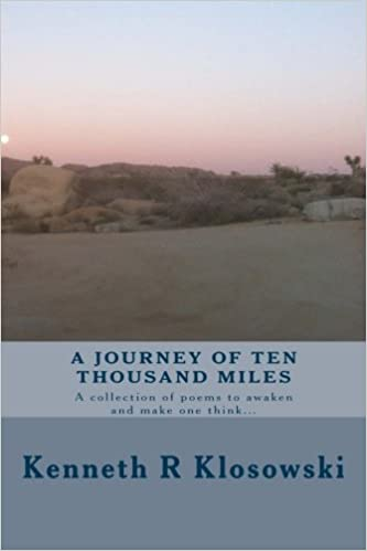 Mr Kenneth R Klosowski - A Journey Of Ten Thousand Miles: A Collection Of Poems To Awaken And Make One Think...: Volume 1