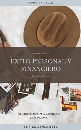 Cómo lograr el éxito personal y financiero de manera sencilla: Crecimiento personal (Spanish Edition)