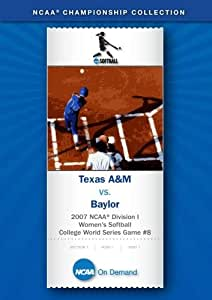 2007 NCAA(r) Division I Women's Softball College World Series Game #8 - Texas A&M vs. Baylor