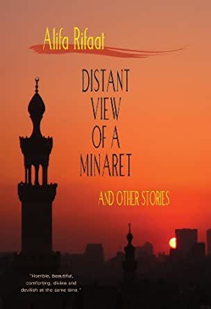on distant view of a minaret More convincingly than any other woman writing in arabic today, alifa rifaat lifts  the veil on what it means to be a woman living within a traditional muslim.