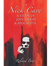 Nick Cave: A Study of Love, Death and Apocolypse