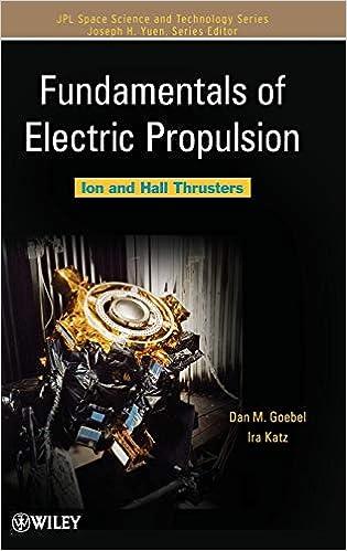 Fundamentals Of Electric Propulsion Ion And Hall Thrusters Goebel Dan M Katz Ira 9780470429273 Amazon Com Books