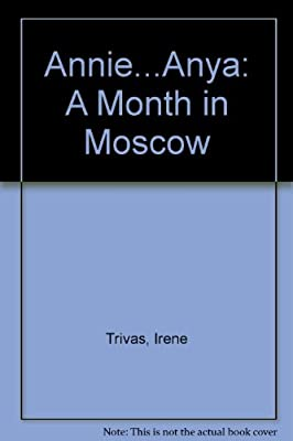 Annie... Anya - A Month in Moscow