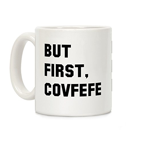 - LookHUMAN But first Covfefe White 11 Ounce Ceramic Coffee Mug