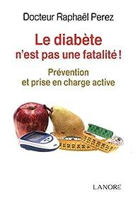 Le diabète n'est pas une fatalité ! par Raphaël Perez