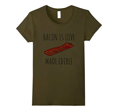 Womens Bacon Is Love Made Edible Shirt - Funny Bacon T-shirt Large Olive