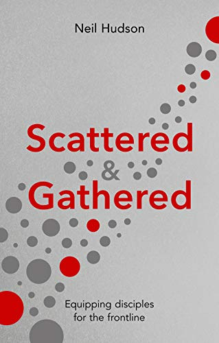 Scattered & Gathered: Equipping Disciples for the Frontline