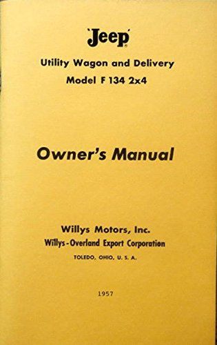 Overland Willys Wagon - 1957 & Before WILLYS-OVERLAND JEEP Utility Wagon & Delivery Model F 134, 2X4 Owners Instruction & Operating Manual - Users Guide