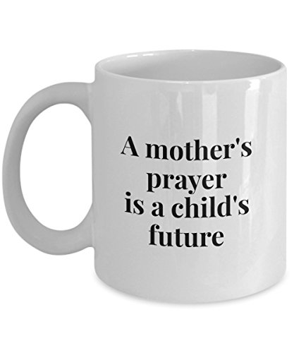 A Mother'S Prayer Is A Child'S Future, 11Oz Coffee Mug Unique Gift Idea for Him, Her, Mom, Dad - Perfect Birthday Gifts for Men or (Male Cupid Costumes)